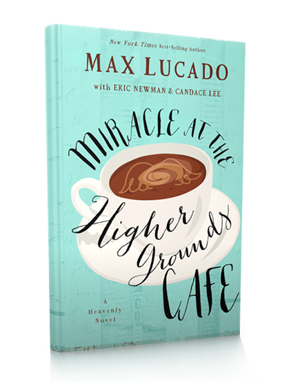 Miracle at the Higher Grounds Cafe : A Heavenly Novel by Max Lucado